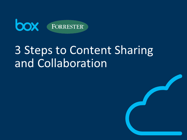 Box ft. Forrester Research, Inc.: 3 Steps to Content Sharing and Collaboration
