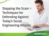 Stopping the Scam –  Techniques for Defending Against Today's Social Engineering