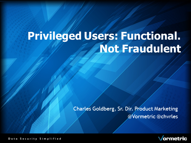 Privileged Users: Functional. Not Fraudulent