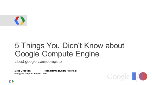 5 Things You Didn't Know About Google Compute Engine