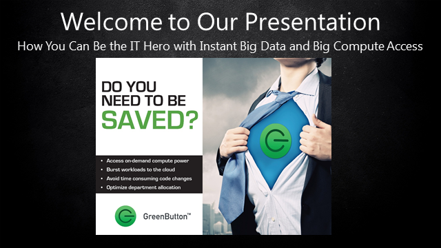How You Can Be the IT Hero with Instant Big Data & Big Compute Access