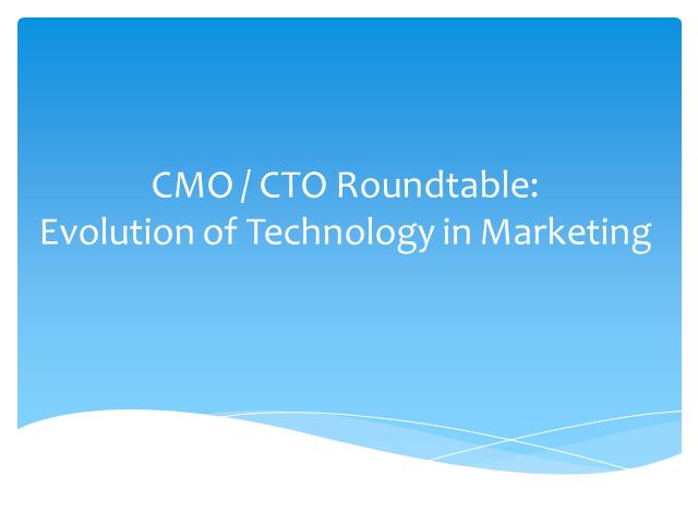 CMO / CTO Roundtable - Evolution of Technology in Marketing