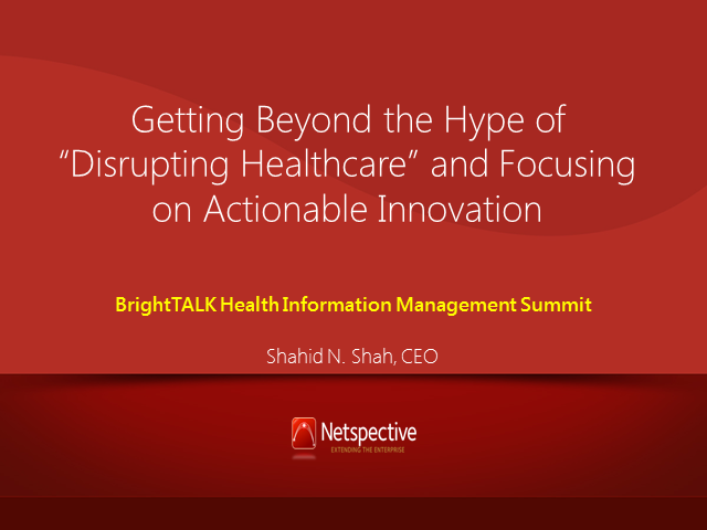 Beyond the Hype of Disrupting Healthcare and Focusing on Actionable Innovation