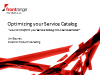 Optimizing your Service Catalog - Transform your SC into a Service Enabler