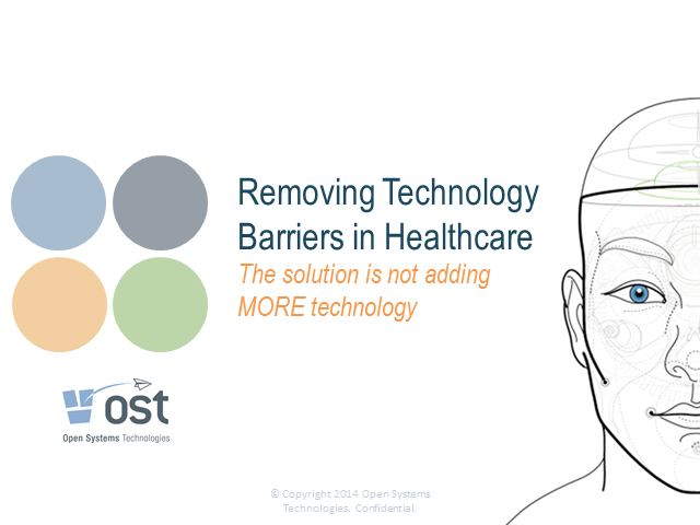 Removing Technology Barriers in Healthcare: The solution is not more technology