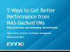 5 Ways to Get Better Performance from NAS-backed VMs