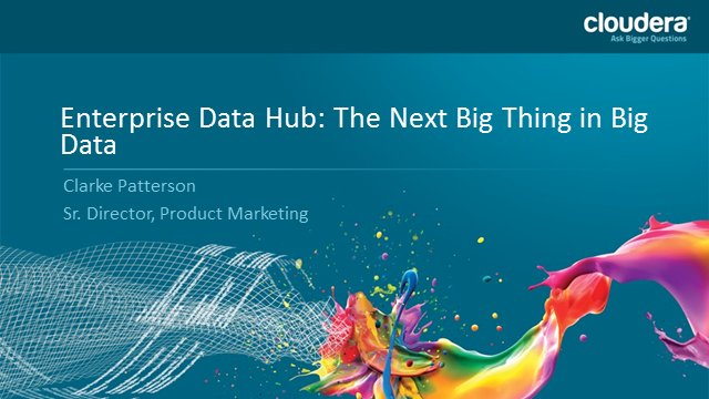 Enterprise Data Hub: The Next Big Thing for Big Data