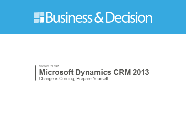 Microsoft Dynamics CRM 2013: Change is Coming; Prepare Yourself