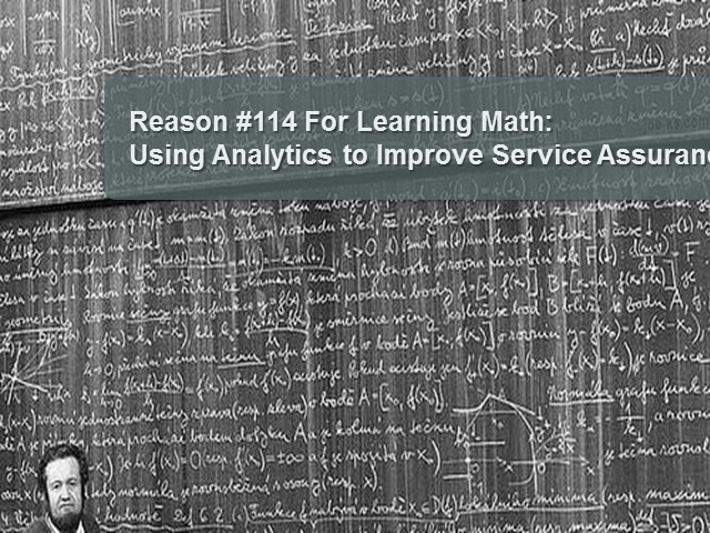 Using Analytics to Improve Service Assurance: Reason #114 For Learning Math