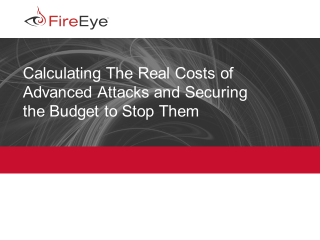 Calculate The Real Costs of Advanced Attacks and Secure the Budget to Stop Them