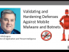 Validate and Harden Defenses Against Mobile Malware and Botnets