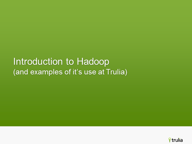 Introduction to Hadoop (and examples of its use at Trulia)