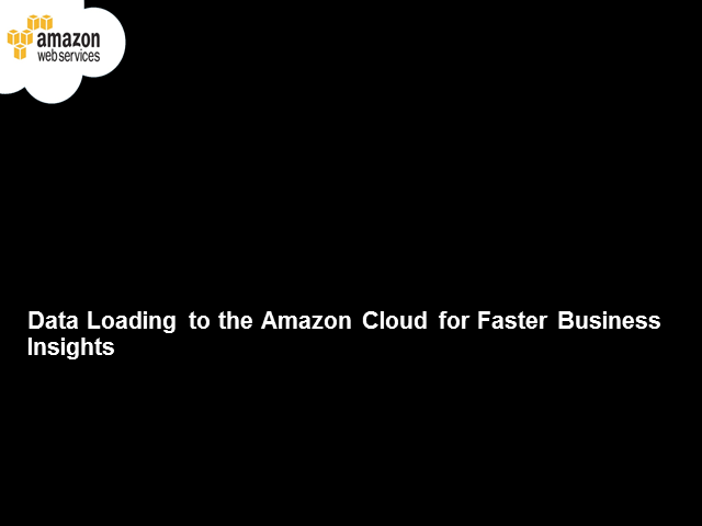 Data Loading to the Amazon Cloud for Faster Business Insights