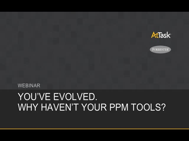 You've Evolved. Why Haven't Your PPM Tools?