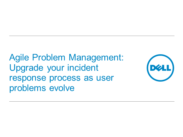 Agile Problem Management: Upgrade Your Incident Response as User Problems Evolve
