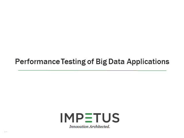 Webinar - Performance Testing Approach for Big Data Applications