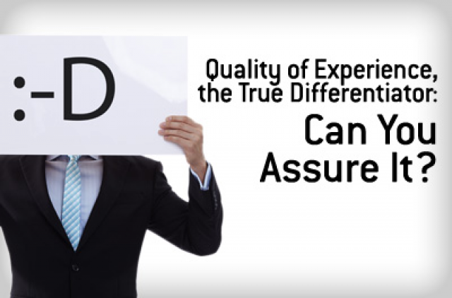 Quality of Experience, the True Differentiator: Can You Assure It?