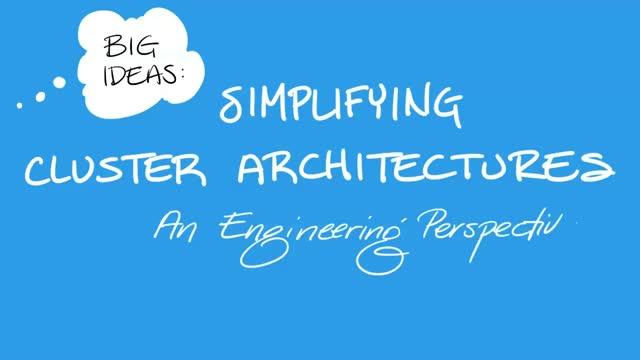Simplifying Cluster Architectures: An Engineering Perspective