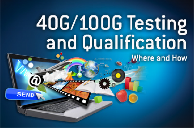 40G/100G Testing and Qualification: Where and How