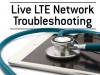 Live LTE Network Troubleshooting