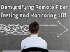 Demystifying Remote Fiber Testing and Monitoring 101
