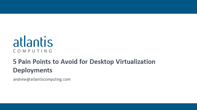 5 Pain Points to Avoid for Desktop Virtualization Deployments