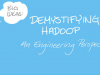Demystifying Hadoop: An Engineering Perspective