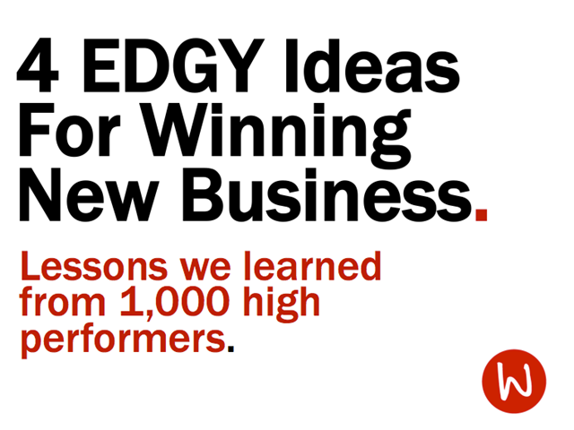 4 EDGY Ideas for Winning New Business We Learned From 1,000 High Performers