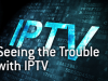 Seeing the Trouble with IPTV