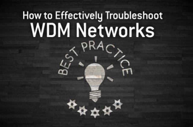 How to Effectively Troubleshoot WDM Networks