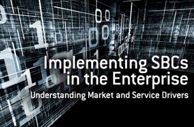 Implementing SBCs in the Enterprise: Understanding Market and Service Drivers