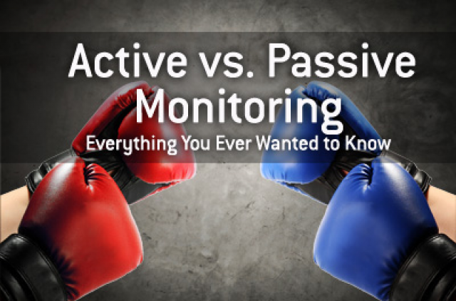Active vs. Passive Monitoring: Everything You Ever Wanted to Know