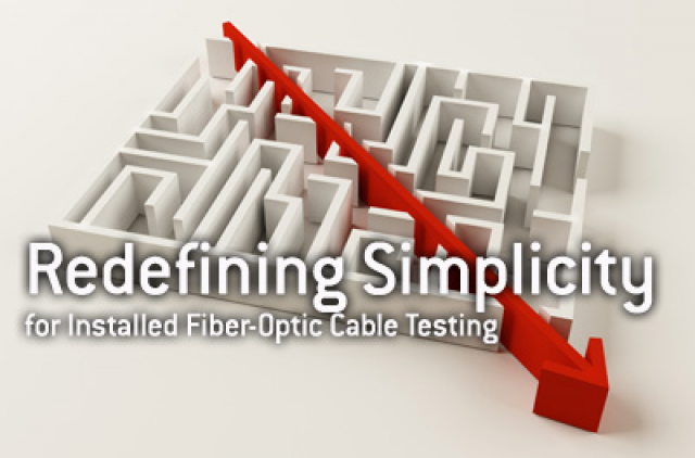 Redefining Simplicity for Installed Fiber-Optic Cable Testing