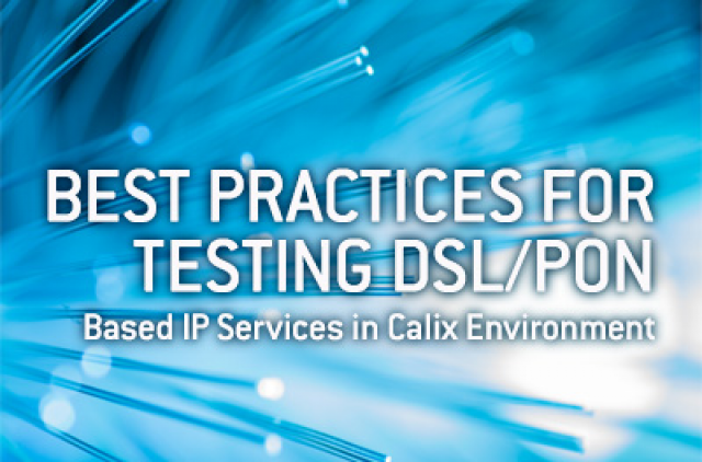 Best Practices for Testing DSL/PON Based IP Services in a Calix Environment