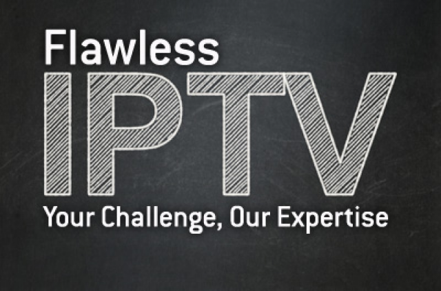 Flawless IPTV: Your Challenge, Our Expertise