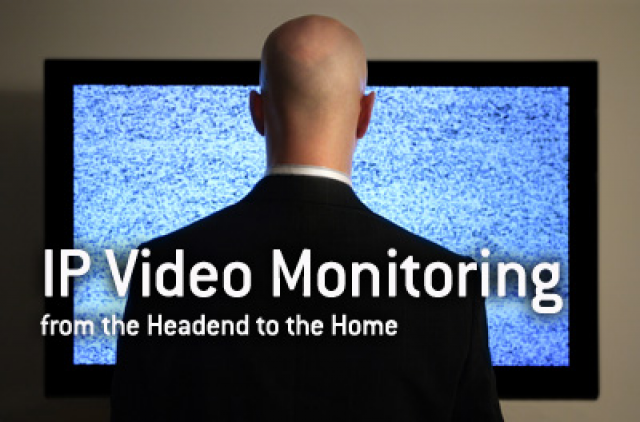 IP Video Monitoring—from the Headend to the Home