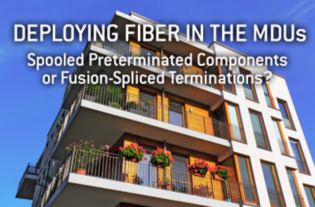 Deploying Fiber in the MDUs: Spooled Pretermin. Compon. or Fusion-Spliced Termin