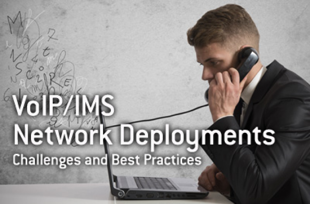 VoIP/IMS Network Deployments: Challenges and Best Practices
