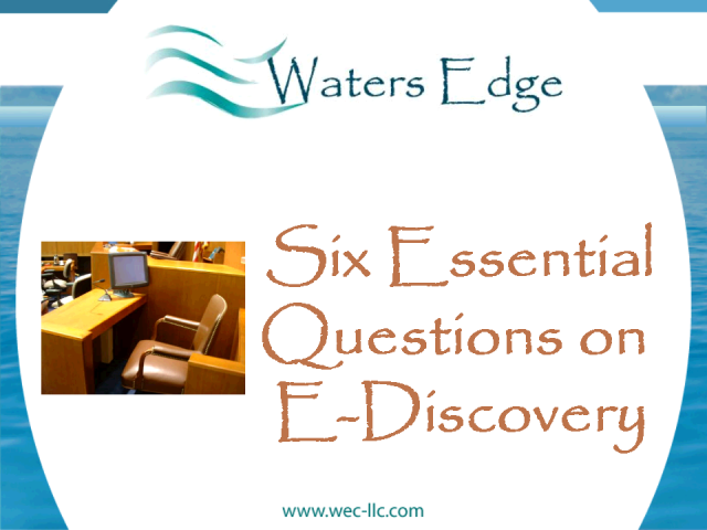 Six Essential Questions on E-Discovery