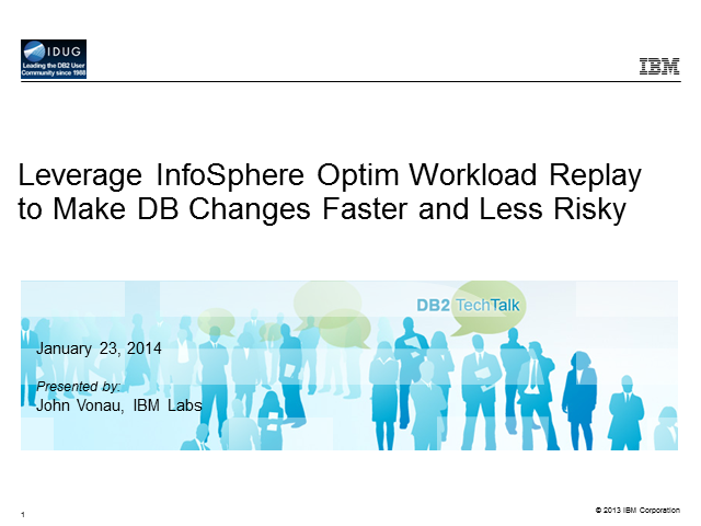 DB2 Tech Talk:  InfoSphere Workload Replay for DB Environment Changes
