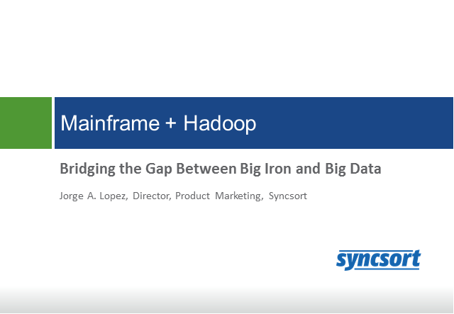 Mainframe + Hadoop: Bridging the Gap Between Big Iron and Big Data