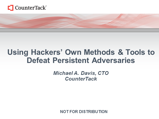 Using Hackers' Own Methods & Tools to Defeat Persistent Threats