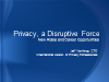 Privacy as a Disruptive Force: Presenting New Risks and Opportunities