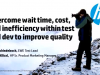 Overcome wait time, cost and inefficiency within test and dev to improve quality