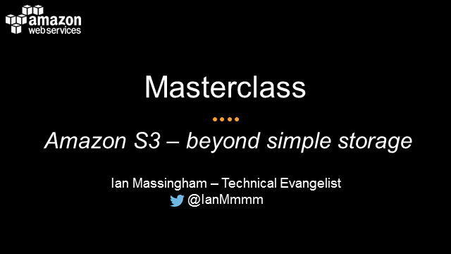 Masterclass Series: Amazon S3 - Beyond Simple Storage