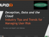 Deception, Data and the Cloud: Industry Tips and Trends for Managing User Risk