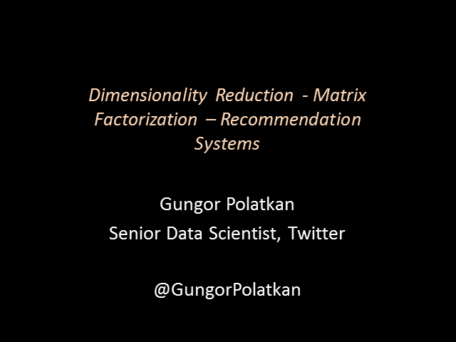 Dimensionality Reduction / Matrix Factorization / Recommendation Systems