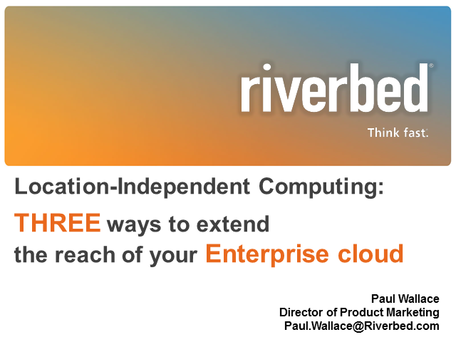 Location-Independent Computing: Three ways to extend the reach of your cloud