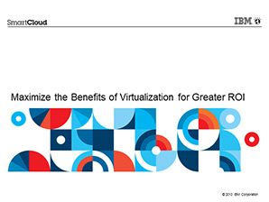 Maximize the Benefits of Virtualization for Greater ROI